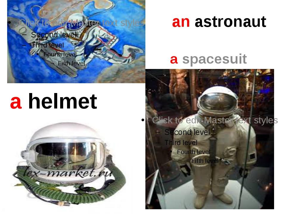 an astronaut a spacesuit a helmet