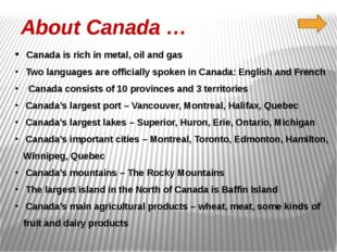 About Canada … Canada is rich in metal, oil and gas Two languages are officia