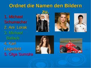 Ordnet die Namen den Bildern zu. 1. Michael Schumacher 2. Ani Lorak 3. Michae