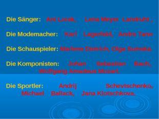 Die Sänger: Ani Lorak, Lena Meyer Landruht , Die Modemacher: Karl Lagerfeld,