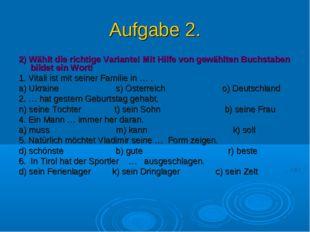 Aufgabe 2. 2) Wählt die richtige Variante! Mit Hilfe von gewählten Buchstaben