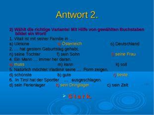 Antwort 2. 2) Wählt die richtige Variante! Mit Hilfe von gewählten Buchstaben