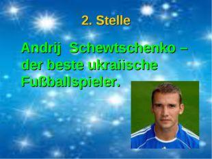 2. Stelle Andrij Schewtschenko – der beste ukraiische Fußballspieler.