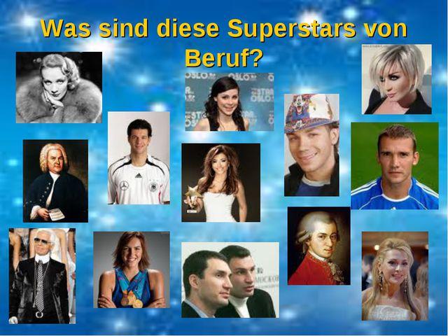 Was sind diese Superstars von Beruf?