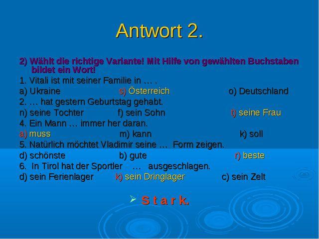 Antwort 2. 2) Wählt die richtige Variante! Mit Hilfe von gewählten Buchstaben...