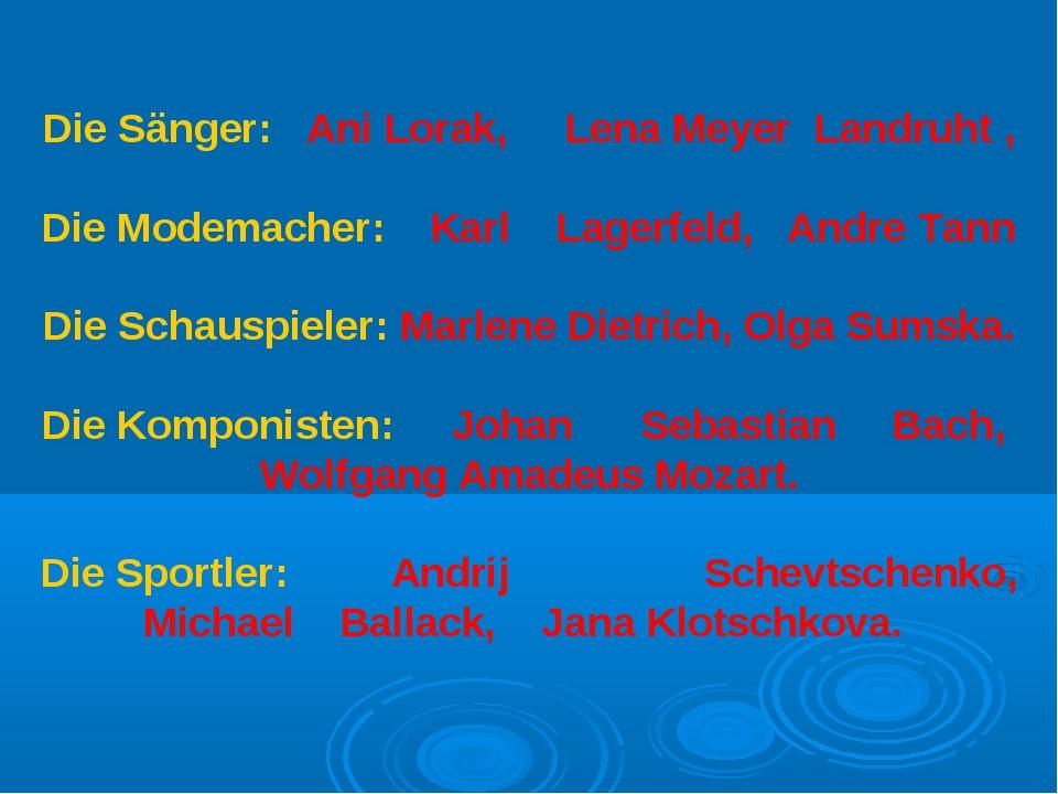 Die Sänger: Ani Lorak, Lena Meyer Landruht , Die Modemacher: Karl Lagerfeld,...