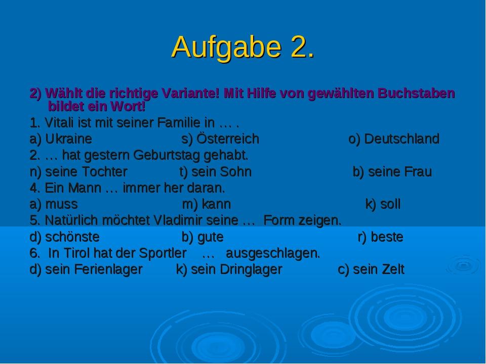 Aufgabe 2. 2) Wählt die richtige Variante! Mit Hilfe von gewählten Buchstaben...