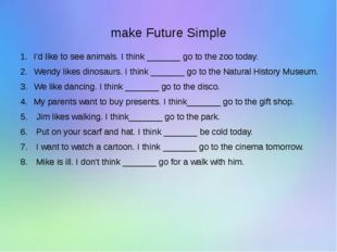 make Future Simple I'd like to see animals. I think _______ go to the zoo to