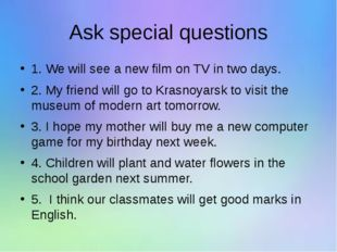 Ask special questions 1. We will see a new film on TV in two days. 2. My frie