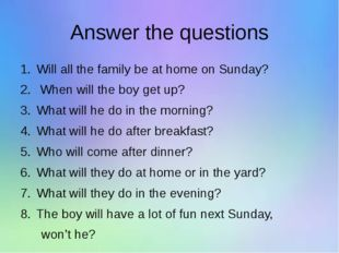 Answer the questions Will all the family be at home on Sunday? When will the