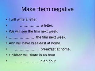 Make them negative I will write a letter. ……………. a letter. We will see the fi
