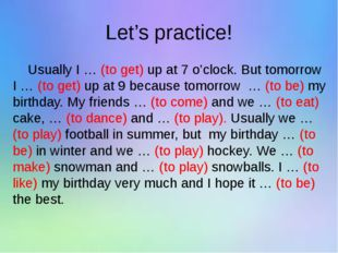 Let's practice! Usually I … (to get) up at 7 o'clock. But tomorrow I … (to ge