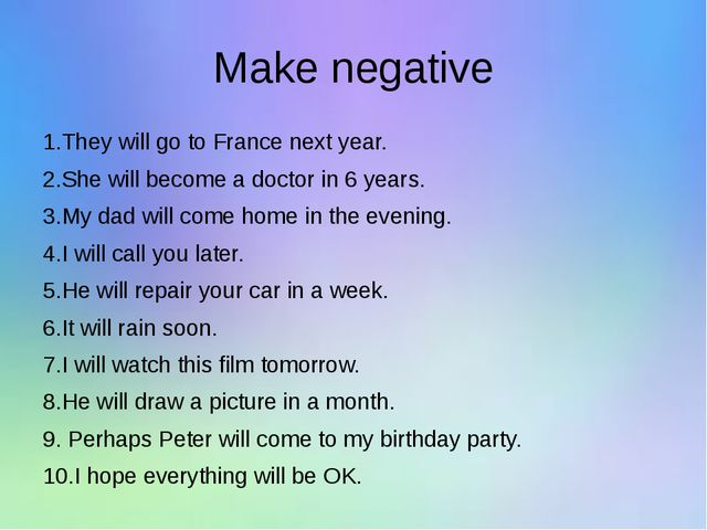 Make negative 1.They will go to France next year. 2.She will become a doctor...