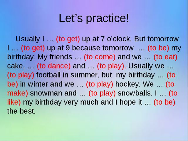 Let's practice! Usually I … (to get) up at 7 o'clock. But tomorrow I … (to ge...