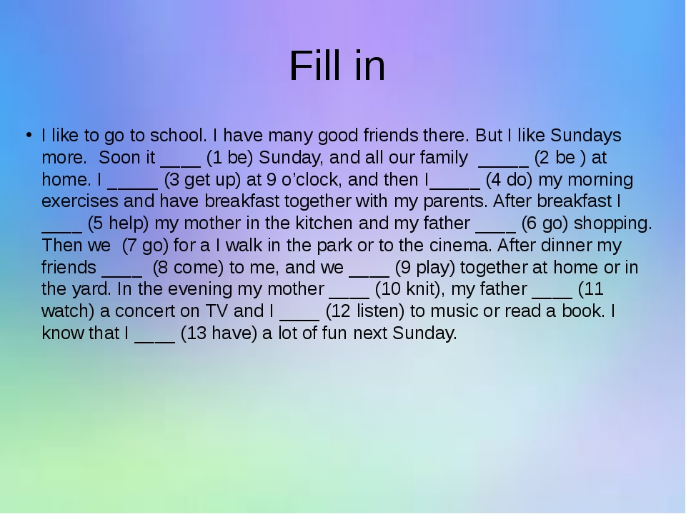 Fill in I like to go to school. I have many good friends there. But I like Su...