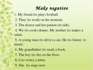 Make negative 1. My friend (to play) football. 2. They (to work) at the momen