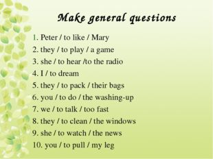 Make general questions 1. Peter / to like / Mary 2. they / to play / a game 3