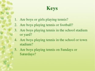 Keys Are boys or girls playing tennis? Are boys playing tennis or football? A