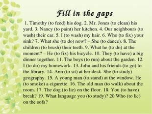 Fill in the gaps 1. Timothy (to feed) his dog. 2. Mr. Jones (to clean) his ya