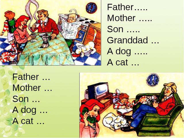Father….. Mother ….. Son ….. Granddad … A dog ….. A cat … Father … Mother … S...