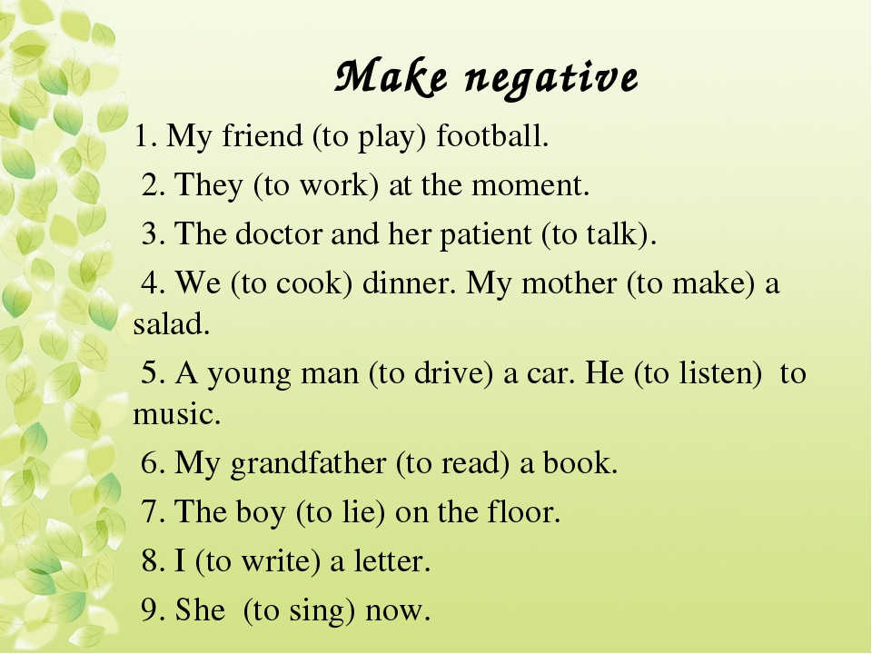 Make negative 1. My friend (to play) football. 2. They (to work) at the momen...