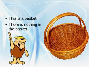 This is a basket. There is nothing in the basket.