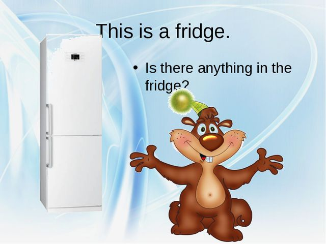 This is a fridge. Is there anything in the fridge?