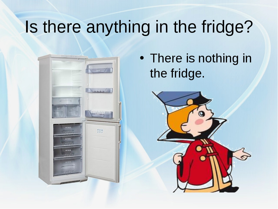 Is there anything in the fridge? There is nothing in the fridge.