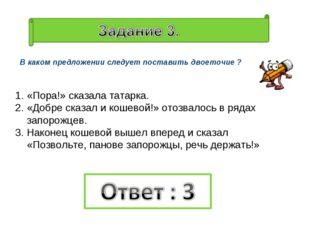 В каком предложении следует поставить двоеточие ? «Пора!» сказала татарка. «Д