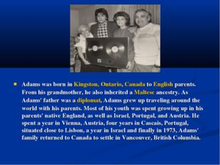Adams was born in Kingston, Ontario, Canada to English parents. From his gra