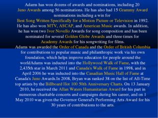 Adams has won dozens of awards and nominations, including 20 Juno Awards amon