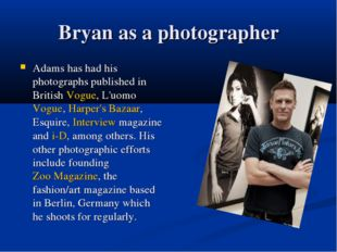 Bryan as a photographer Adams has had his photographs published in British Vo