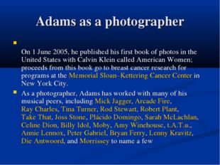 Adams as a photographer On 1 June 2005, he published his first book of photos