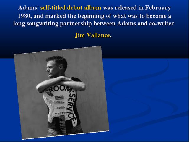 Adams' self-titled debut album was released in February 1980, and marked the...