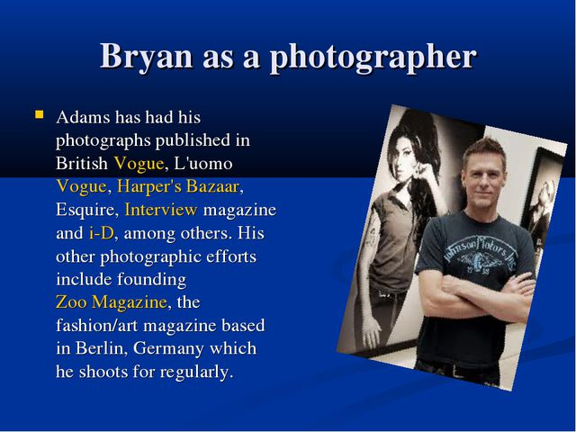 Bryan as a photographer Adams has had his photographs published in British Vo...