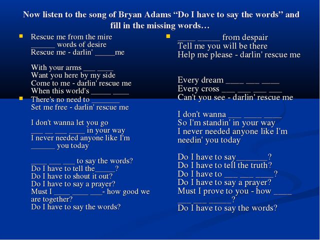 "Now listen to the song of Bryan Adams ""Do I have to say the words"" and fill..."