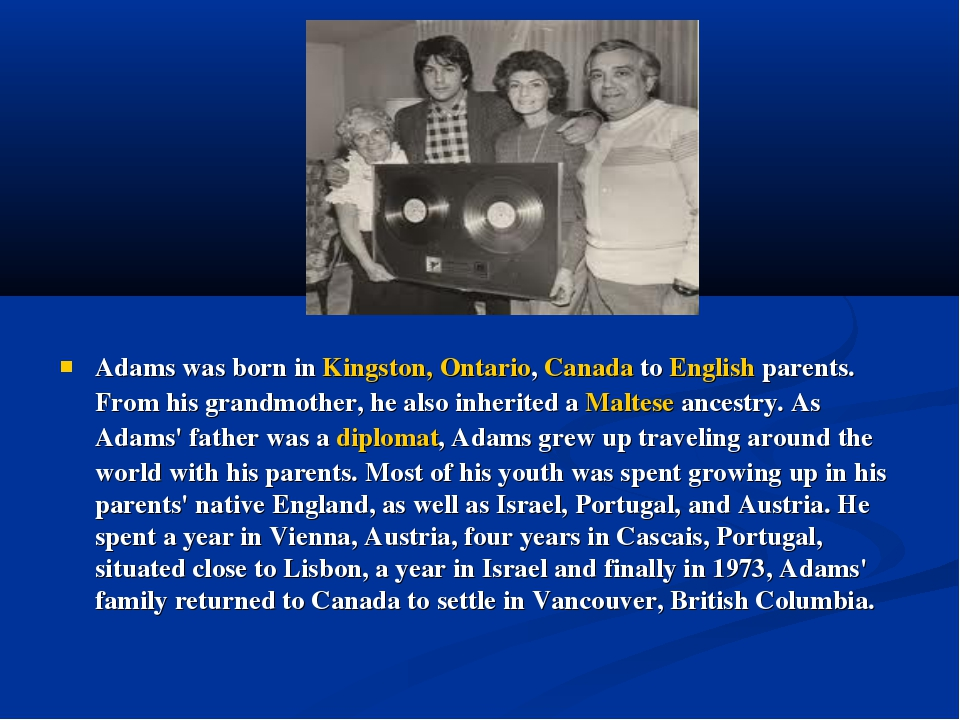 Adams was born in Kingston, Ontario, Canada to English parents. From his gra...