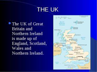 THE UK The UK of Great Britain and Northern Ireland is made up of England, Sc