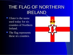 THE FLAG OF NORTHERN IRELAND Ulster is the name used today for six counties o