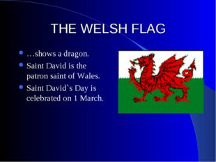 THE WELSH FLAG …shows a dragon. Saint David is the patron saint of Wales. Sai