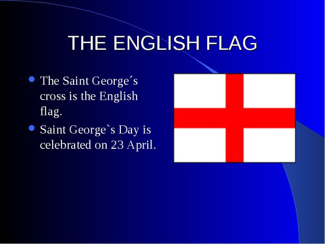 THE ENGLISH FLAG The Saint George´s cross is the English flag. Saint George`s...