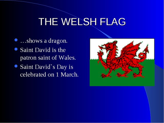 THE WELSH FLAG …shows a dragon. Saint David is the patron saint of Wales. Sai...