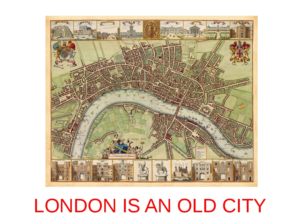 LONDON IS AN OLD CITY