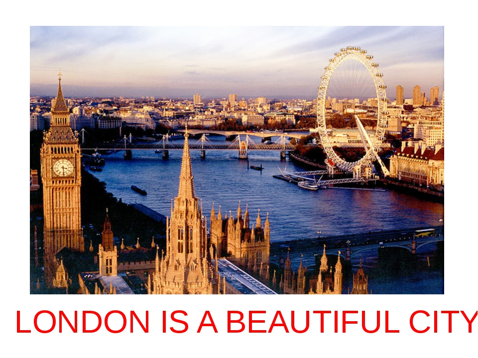 LONDON IS A BEAUTIFUL CITY
