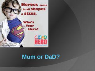 Mum or DaD?