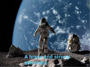 A brave and strong astronaut