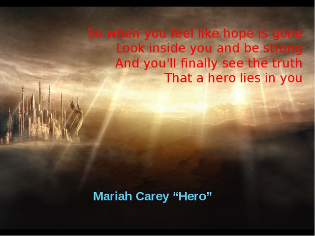 "Mariah Carey ""Hero"" So when you feel like hope is gone Look inside you and be..."