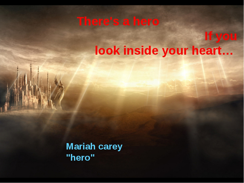 """Mariah carey """"hero"""" There's a hero If you look inside your heart…"""