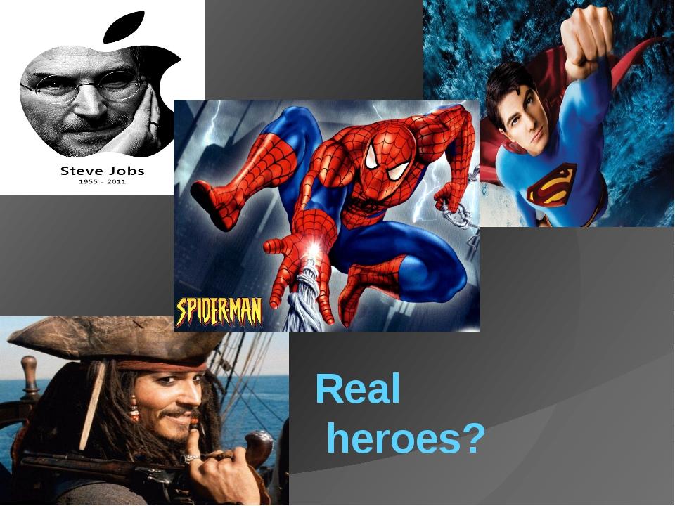 Real heroes?