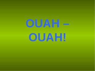 OUAH – OUAH!